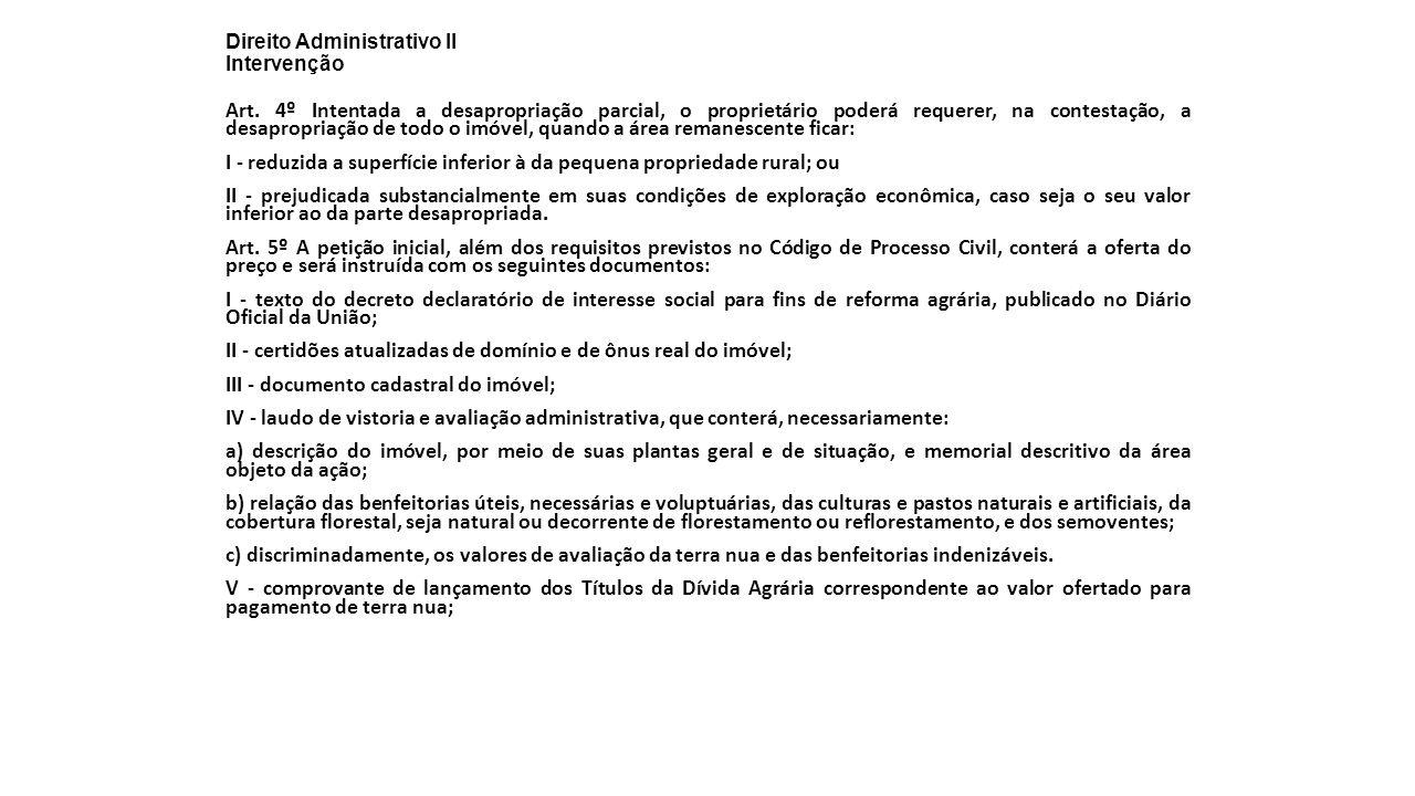 Direito Administrativo II Intervenção Art. 4º Intentada a desapropriação parcial, o proprietário poderá requerer, na contestação, a desapropriação de