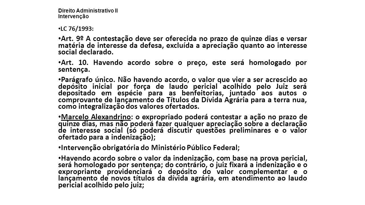 Direito Administrativo II Intervenção LC 76/1993: Art. 9º A contestação deve ser oferecida no prazo de quinze dias e versar matéria de interesse da de