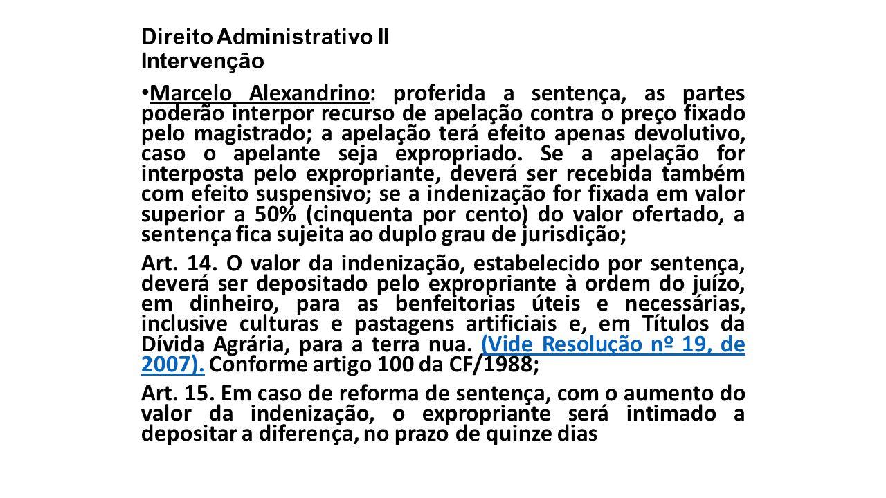 Direito Administrativo II Intervenção Marcelo Alexandrino: proferida a sentença, as partes poderão interpor recurso de apelação contra o preço fixado