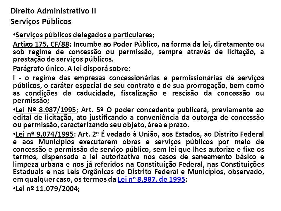 Direito Administrativo II Serviços Públicos Serviços públicos delegados a particulares; Artigo 175, CF/88: Incumbe ao Poder Público, na forma da lei,
