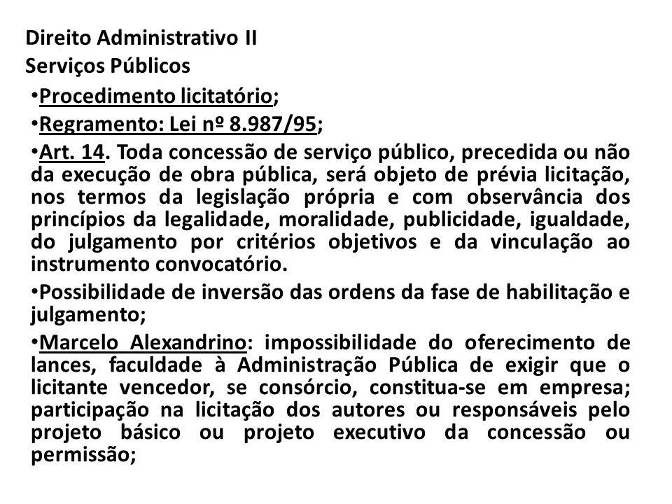 Direito Administrativo II Serviços Públicos Procedimento licitatório; Regramento: Lei nº 8.987/95; Art. 14. Toda concessão de serviço público, precedi