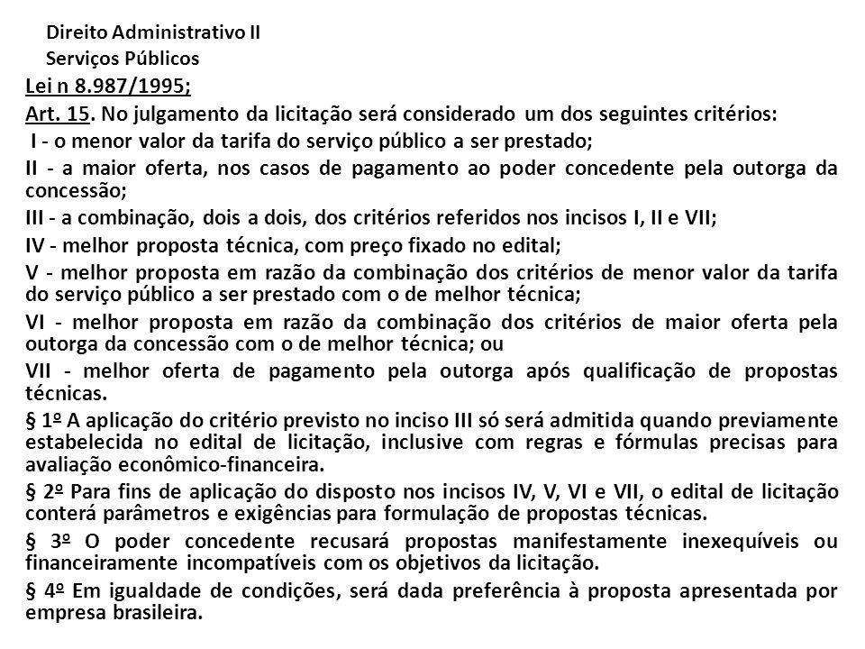Direito Administrativo II Serviços Públicos Lei n 8.987/1995; Art. 15. No julgamento da licitação será considerado um dos seguintes critérios: I - o m