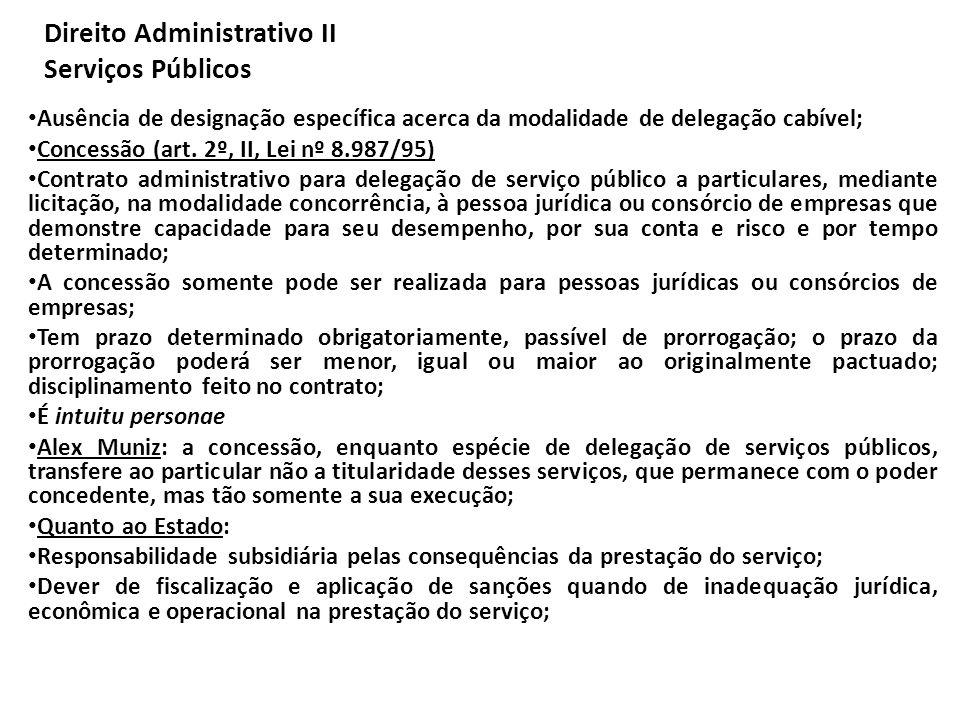 Direito Administrativo II Serviços Públicos Ausência de designação específica acerca da modalidade de delegação cabível; Concessão (art. 2º, II, Lei n