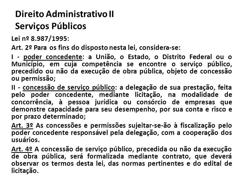 Direito Administrativo II Serviços Públicos Lei nº 8.987/1995: Art. 2º Para os fins do disposto nesta lei, considera-se: I - poder concedente: a União