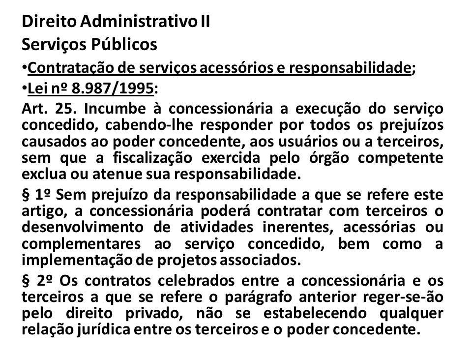Direito Administrativo II Serviços Públicos Contratação de serviços acessórios e responsabilidade; Lei nº 8.987/1995: Art. 25. Incumbe à concessionári
