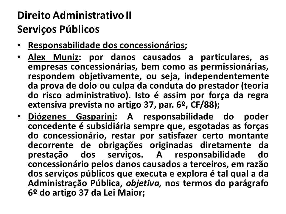 Direito Administrativo II Serviços Públicos Responsabilidade dos concessionários; Alex Muniz: por danos causados a particulares, as empresas concessio