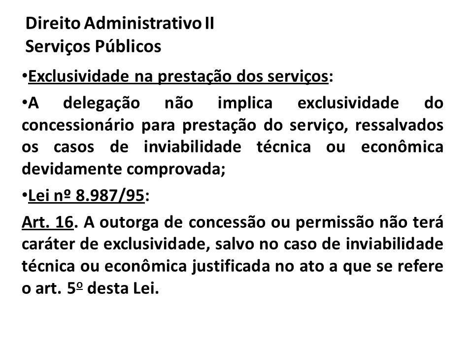 Direito Administrativo II Serviços Públicos Exclusividade na prestação dos serviços: A delegação não implica exclusividade do concessionário para pres