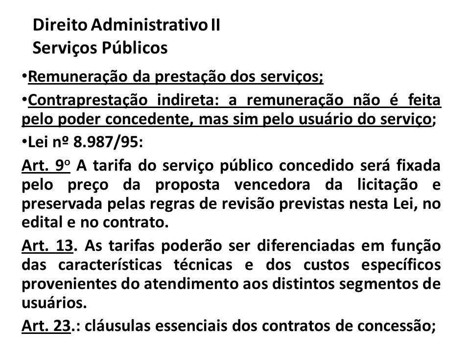 Direito Administrativo II Serviços Públicos Remuneração da prestação dos serviços; Contraprestação indireta: a remuneração não é feita pelo poder conc