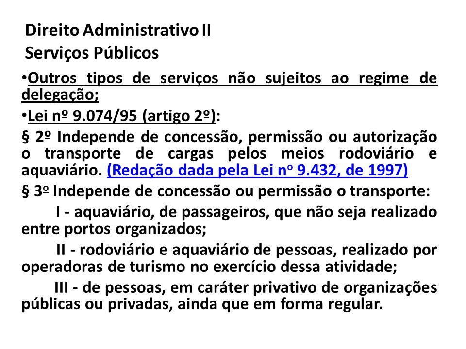 Direito Administrativo II Serviços Públicos Outros tipos de serviços não sujeitos ao regime de delegação; Lei nº 9.074/95 (artigo 2º): § 2º Independe