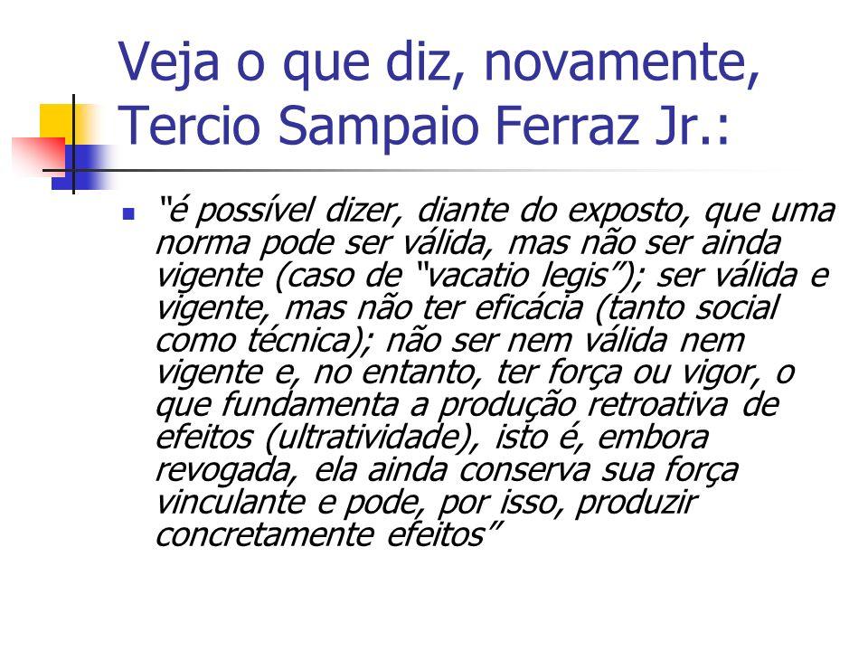 Veja o que diz, novamente, Tercio Sampaio Ferraz Jr.: é possível dizer, diante do exposto, que uma norma pode ser válida, mas não ser ainda vigente (c