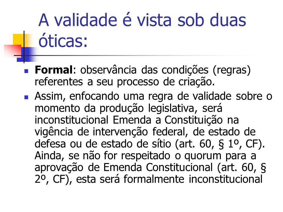 A validade é vista sob duas óticas: Formal: observância das condições (regras) referentes a seu processo de criação. Assim, enfocando uma regra de val