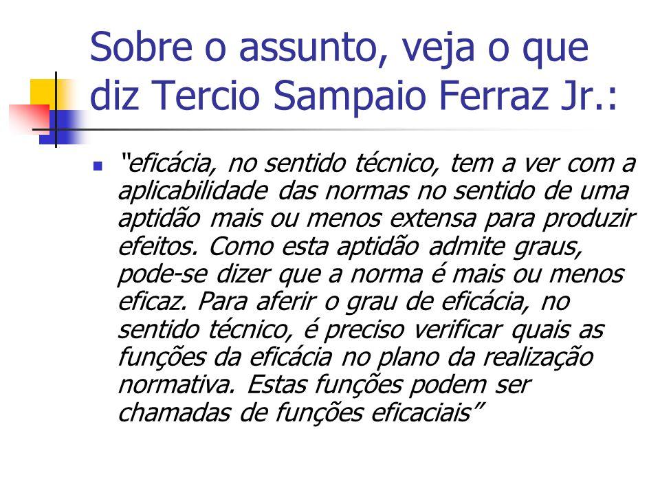 Sobre o assunto, veja o que diz Tercio Sampaio Ferraz Jr.: eficácia, no sentido técnico, tem a ver com a aplicabilidade das normas no sentido de uma a