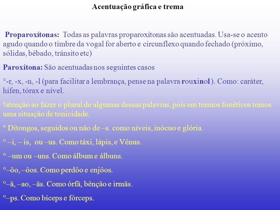 Acentuação gráfica e trema Proparoxítonas: Todas as palavras proparoxítonas são acentuadas. Usa-se o acento agudo quando o timbre da vogal for aberto