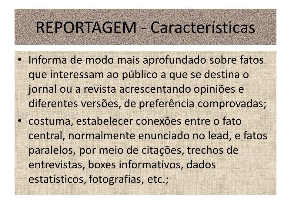 REPORTAGEM - Características Informa de modo mais aprofundado sobre fatos que interessam ao público a que se destina o jornal ou a revista acrescentan
