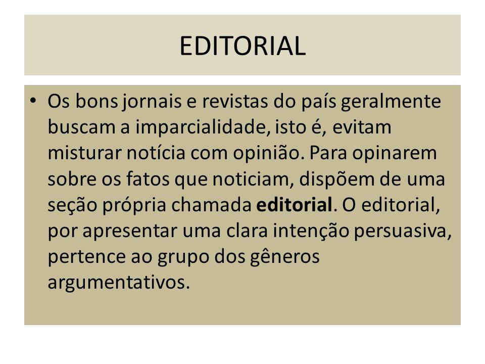 EDITORIAL Os bons jornais e revistas do país geralmente buscam a imparcialidade, isto é, evitam misturar notícia com opinião. Para opinarem sobre os f