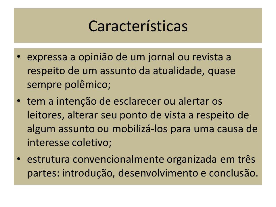 Características expressa a opinião de um jornal ou revista a respeito de um assunto da atualidade, quase sempre polêmico; tem a intenção de esclarecer