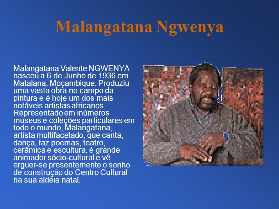 Malangatana Ngwenya Malangatana Valente NGWENYA nasceu a 6 de Junho de 1936 em Matalana, Moçambique. Produziu uma vasta obra no campo da pintura e é h