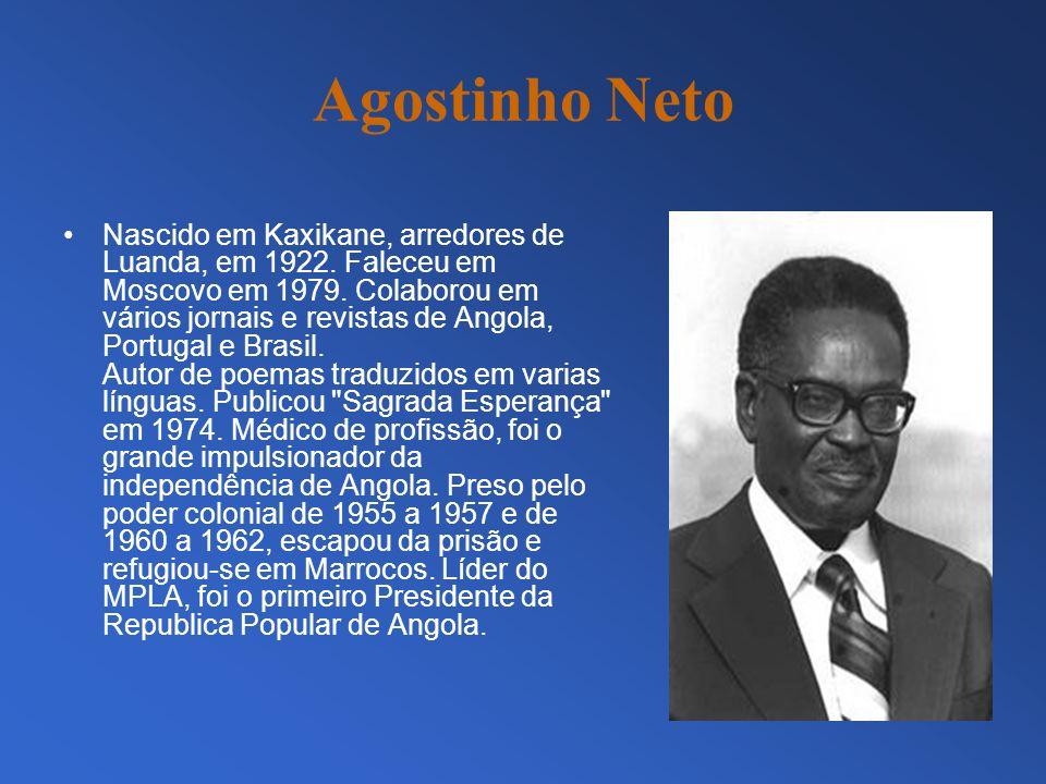 Agostinho Neto Nascido em Kaxikane, arredores de Luanda, em 1922. Faleceu em Moscovo em 1979. Colaborou em vários jornais e revistas de Angola, Portug