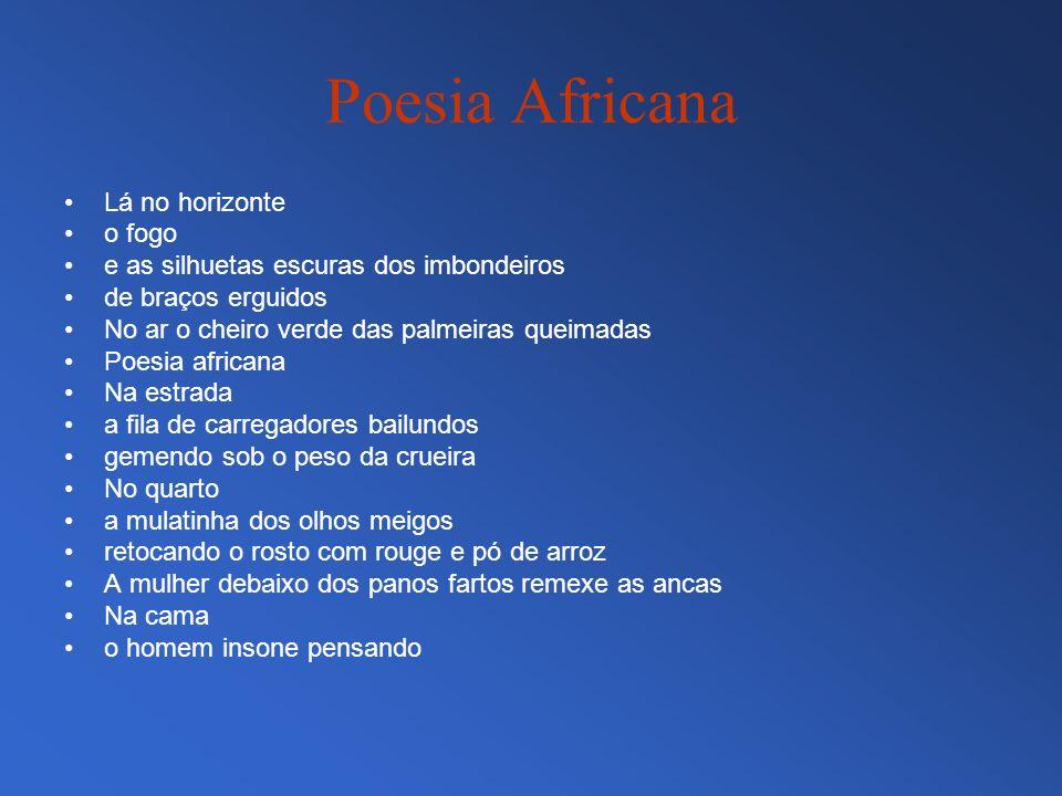 Poesia Africana Lá no horizonte o fogo e as silhuetas escuras dos imbondeiros de braços erguidos No ar o cheiro verde das palmeiras queimadas Poesia a