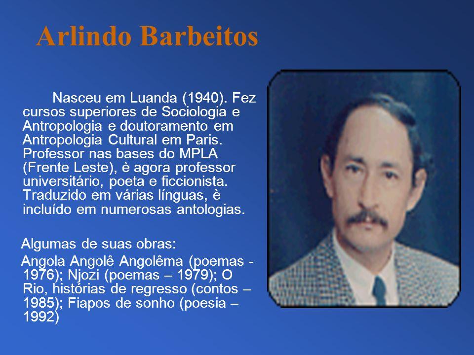 Arlindo Barbeitos Nasceu em Luanda (1940). Fez cursos superiores de Sociologia e Antropologia e doutoramento em Antropologia Cultural em Paris. Profes