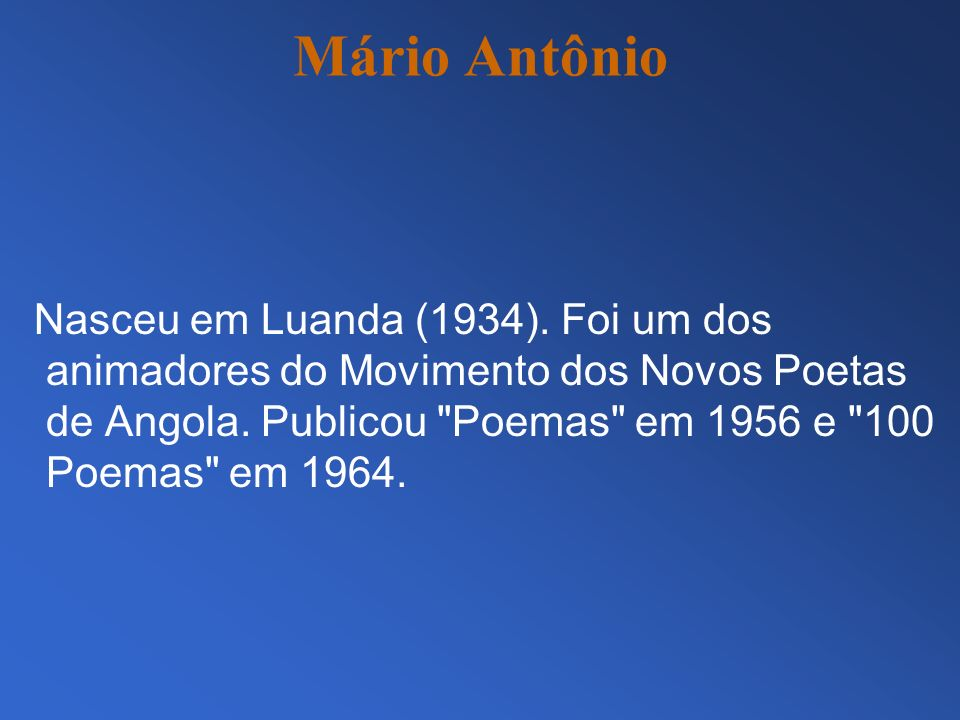 Nasceu em Luanda (1934). Foi um dos animadores do Movimento dos Novos Poetas de Angola. Publicou