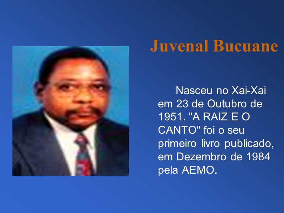 Juvenal Bucuane Nasceu no Xai-Xai em 23 de Outubro de 1951.