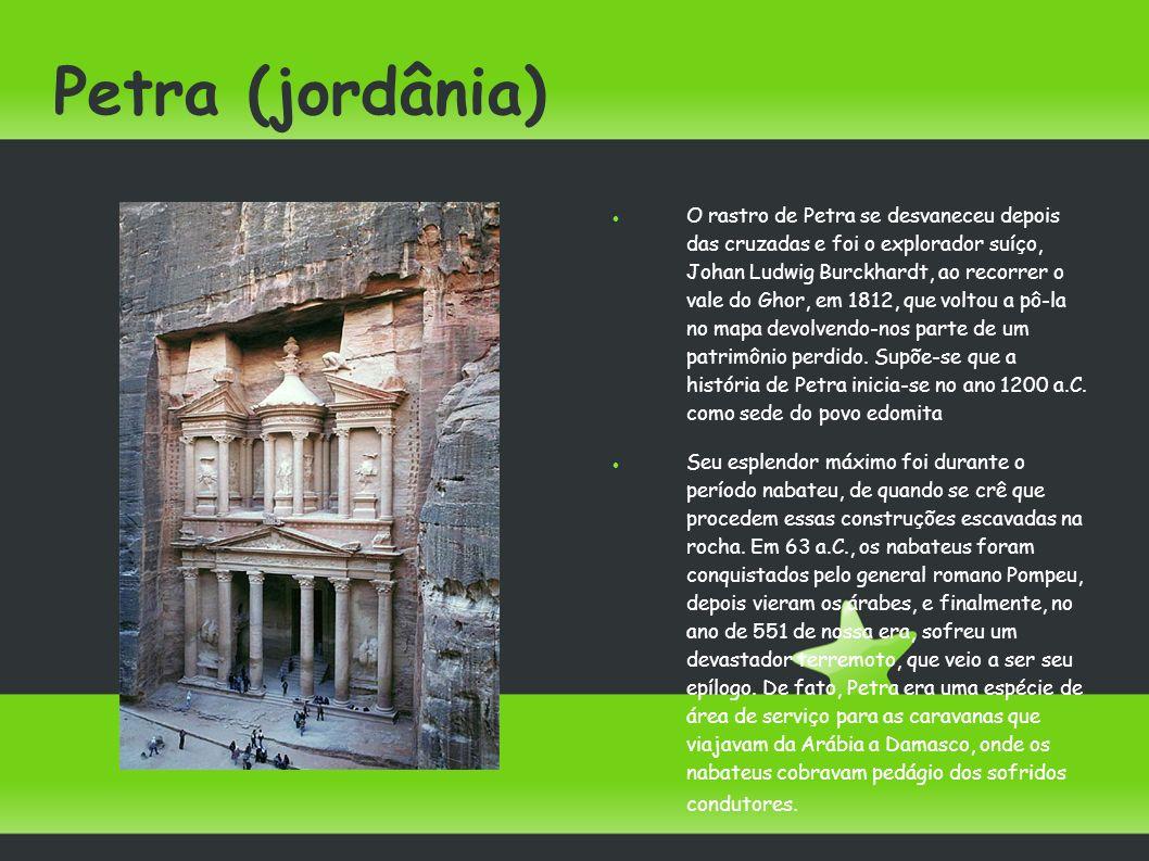 Petra (jordânia) O rastro de Petra se desvaneceu depois das cruzadas e foi o explorador suíço, Johan Ludwig Burckhardt, ao recorrer o vale do Ghor, em