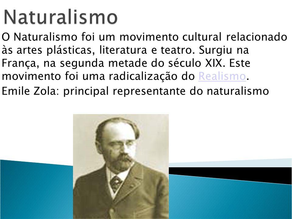 O Naturalismo foi um movimento cultural relacionado às artes plásticas, literatura e teatro.