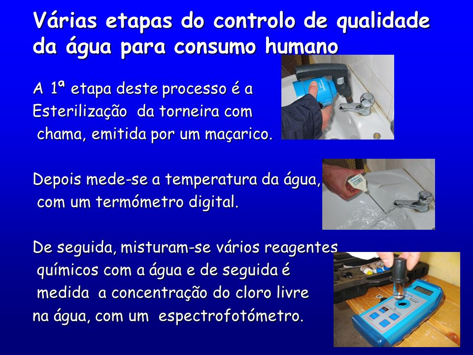 Várias etapas do controlo de qualidade da água para consumo humano A 1ª etapa deste processo é a Esterilização da torneira com chama, emitida por um m