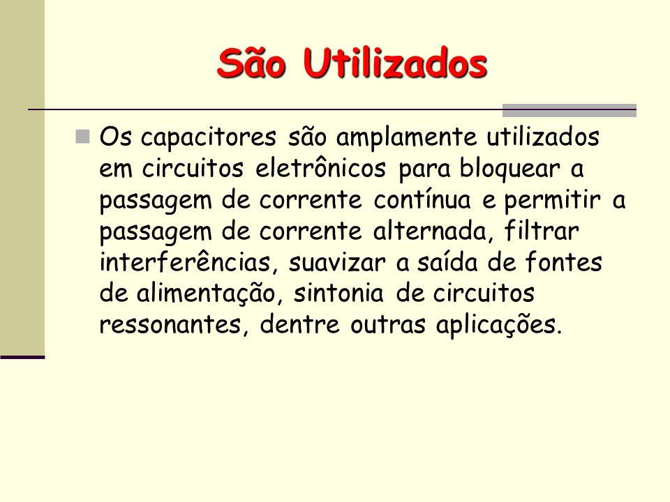 São Utilizados Os capacitores são amplamente utilizados em circuitos eletrônicos para bloquear a passagem de corrente contínua e permitir a passagem d