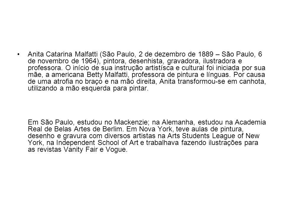 Anita Catarina Malfatti (São Paulo, 2 de dezembro de 1889 – São Paulo, 6 de novembro de 1964), pintora, desenhista, gravadora, ilustradora e professor