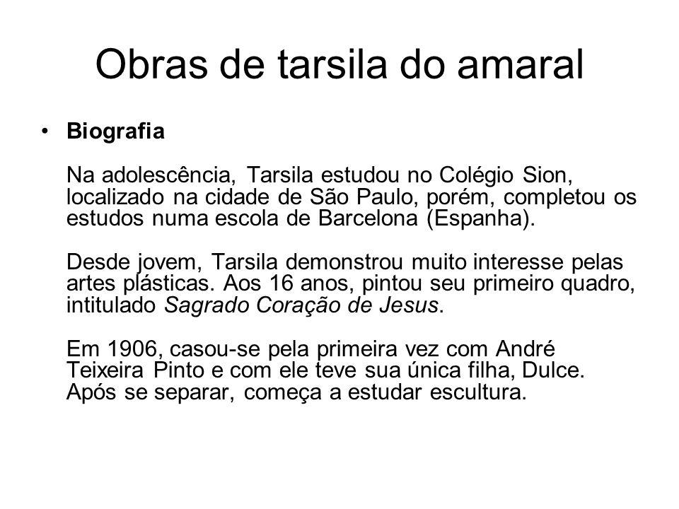 Obras de tarsila do amaral Biografia Na adolescência, Tarsila estudou no Colégio Sion, localizado na cidade de São Paulo, porém, completou os estudos