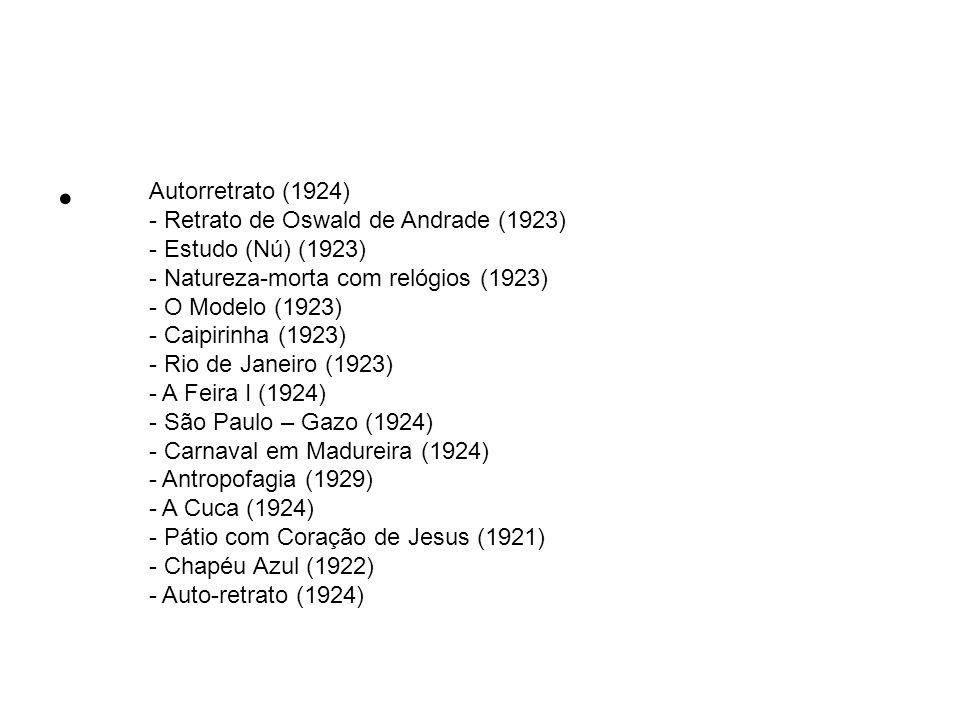 - O Pescador (1925) - Romance (1925) - Palmeiras (1925) - Manteau Rouge (1923) - A Negra (1923) - São Paulo (1924) - Morro da Favela (1924) - A Família (1925) - Vendedor de Frutas (1925) - Paisagem com Touro (1925) - Religião Brasileira (1927) - O Lago (1928) - Coração de Jesus (1926) - O Ovo ou Urutu (1928) - A Lua (1928) - Abaporu (1928) - Cartão Postal (1928) - Operários (1933)