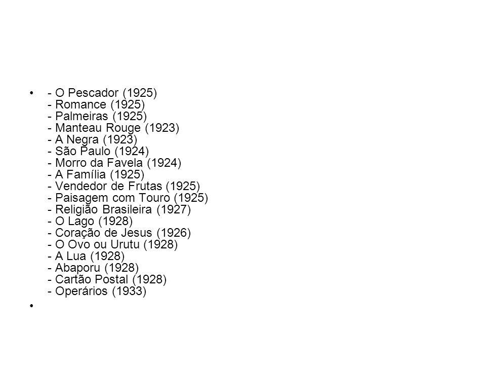- O Pescador (1925) - Romance (1925) - Palmeiras (1925) - Manteau Rouge (1923) - A Negra (1923) - São Paulo (1924) - Morro da Favela (1924) - A Famíli