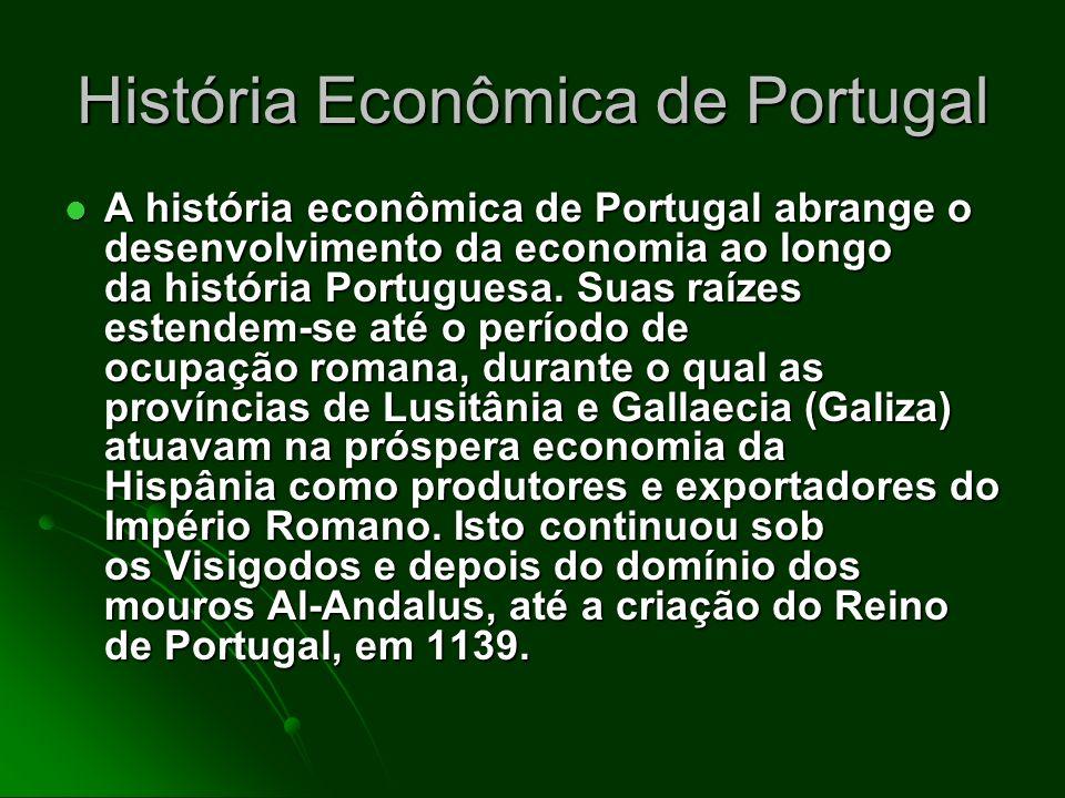 História Econômica de Portugal A história econômica de Portugal abrange o desenvolvimento da economia ao longo da história Portuguesa.