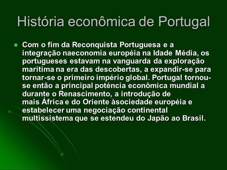 História econômica de Portugal Com o fim da Reconquista Portuguesa e a integração naeconomia européia na Idade Média, os portugueses estavam na vangua