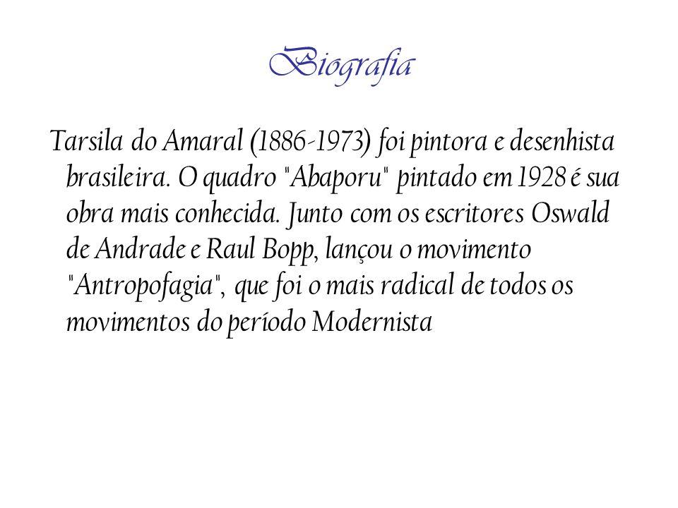 Biografia Tarsila do Amaral (1886-1973) foi pintora e desenhista brasileira. O quadro
