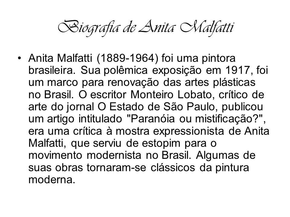 Biografia de Anita Malfatti Anita Malfatti (1889-1964) foi uma pintora brasileira. Sua polêmica exposição em 1917, foi um marco para renovação das art