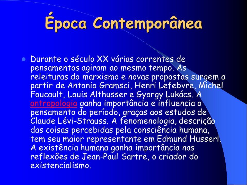 Época Contemporânea Durante o século XX várias correntes de pensamentos agiram ao mesmo tempo. As releituras do marxismo e novas propostas surgem a pa