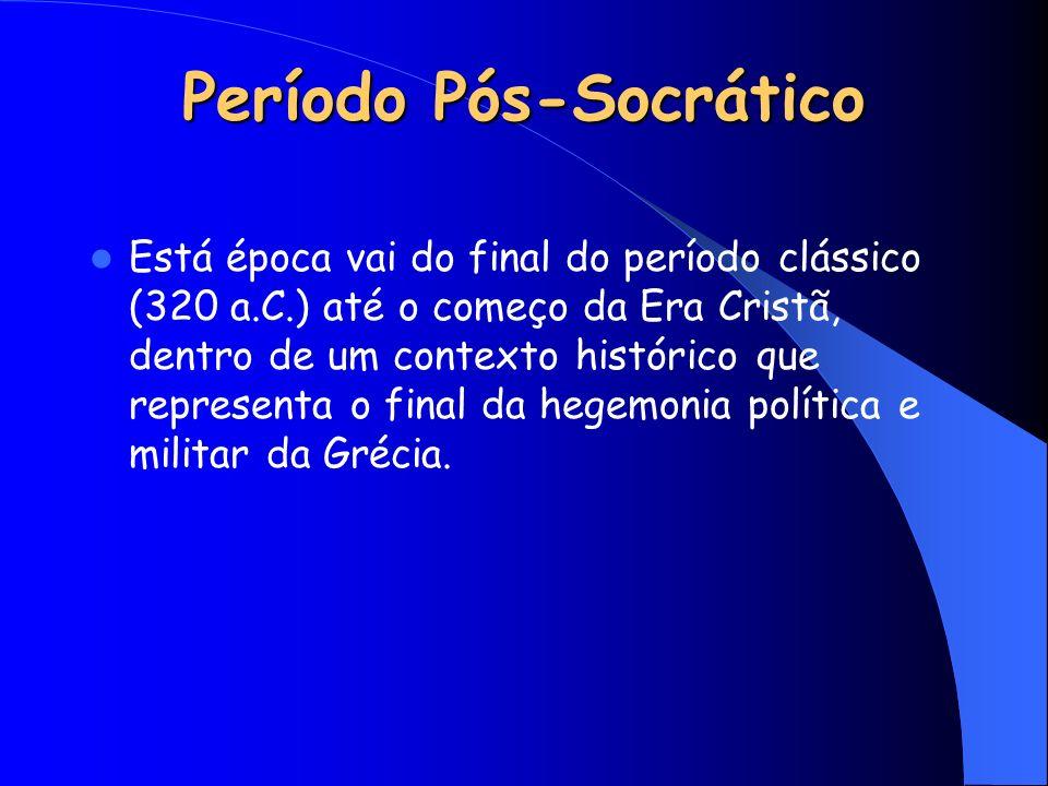 Período Pós-Socrático Está época vai do final do período clássico (320 a.C.) até o começo da Era Cristã, dentro de um contexto histórico que represent