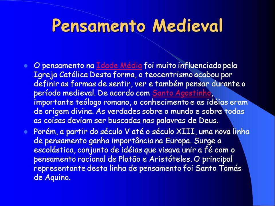 Pensamento Medieval O pensamento na Idade Média foi muito influenciado pela Igreja Católica Desta forma, o teocentrismo acabou por definir as formas d