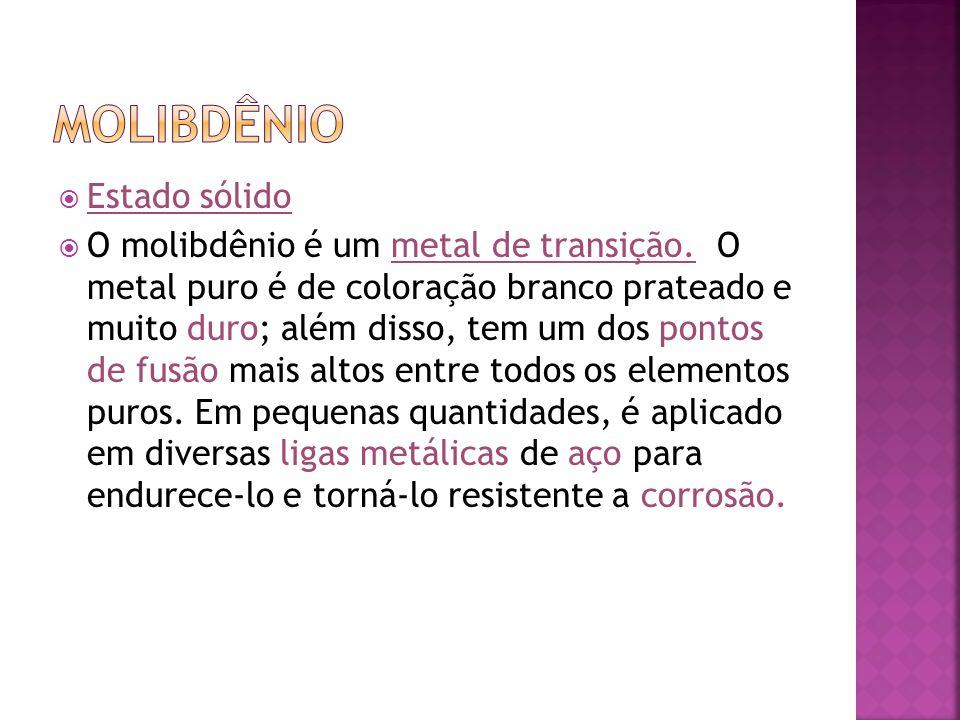 Estado sólido O molibdênio é um metal de transição. O metal puro é de coloração branco prateado e muito duro; além disso, tem um dos pontos de fusão m