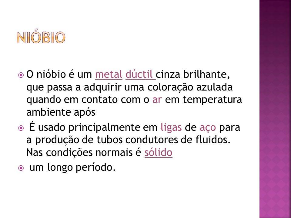 O nióbio é um metal dúctil cinza brilhante, que passa a adquirir uma coloração azulada quando em contato com o ar em temperatura ambiente após É usado