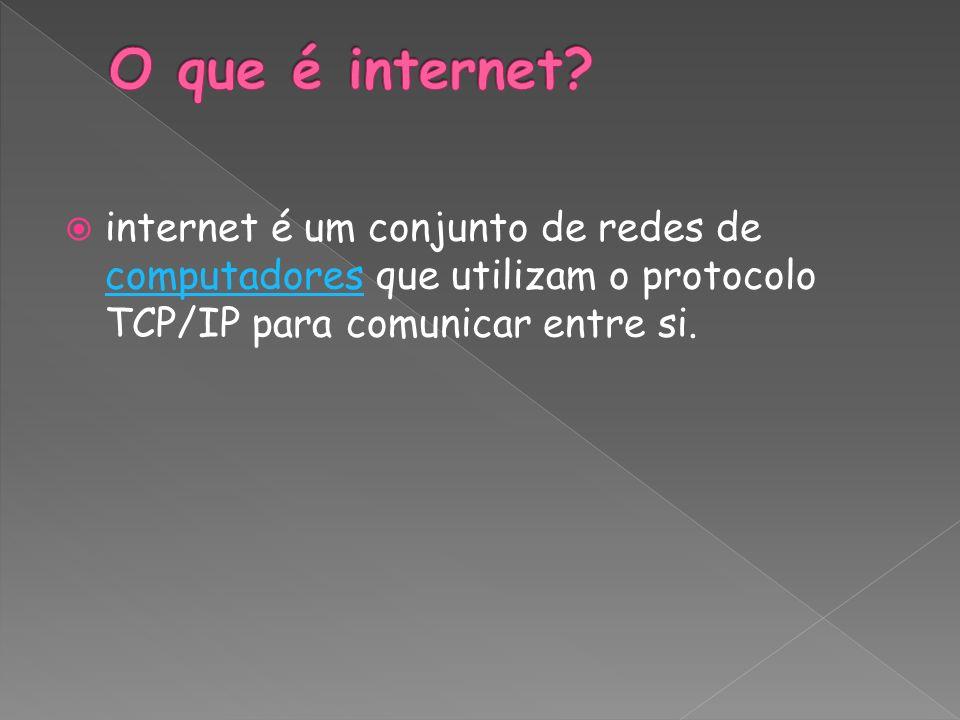 internet é um conjunto de redes de computadores que utilizam o protocolo TCP/IP para comunicar entre si. computadores