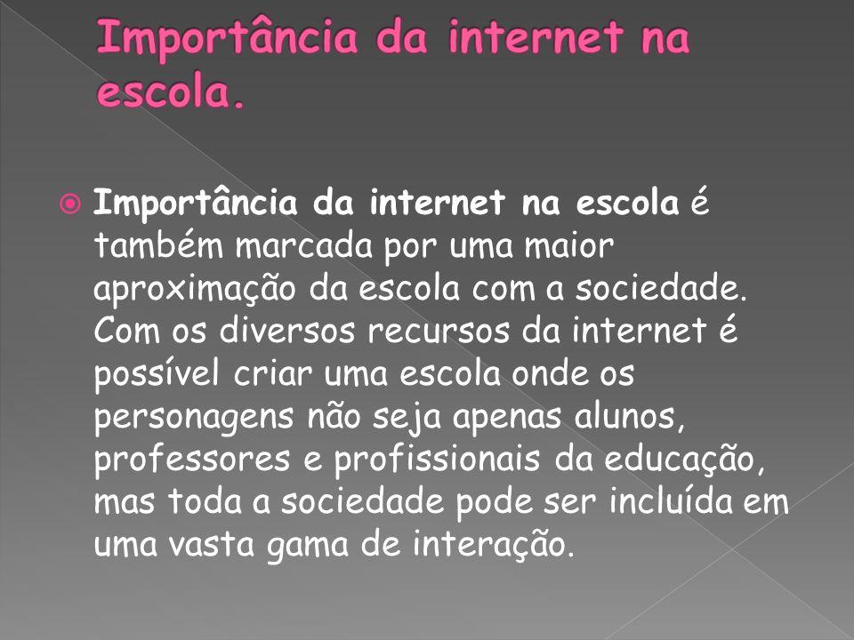 Importância da internet na escola é também marcada por uma maior aproximação da escola com a sociedade. Com os diversos recursos da internet é possíve