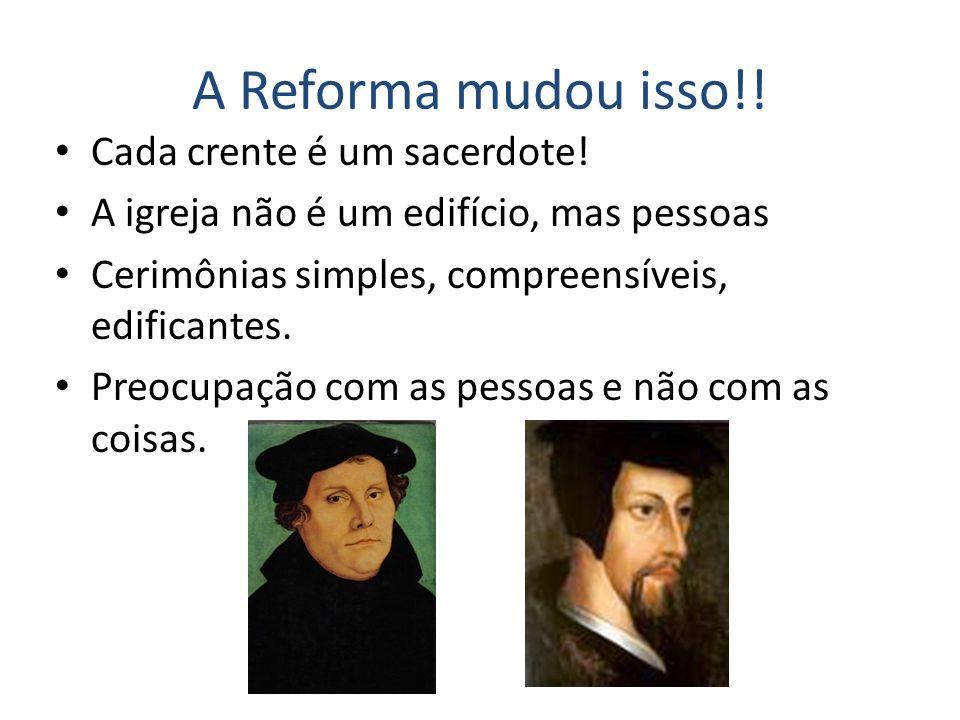 A Reforma mudou isso!.Cada crente é um sacerdote.
