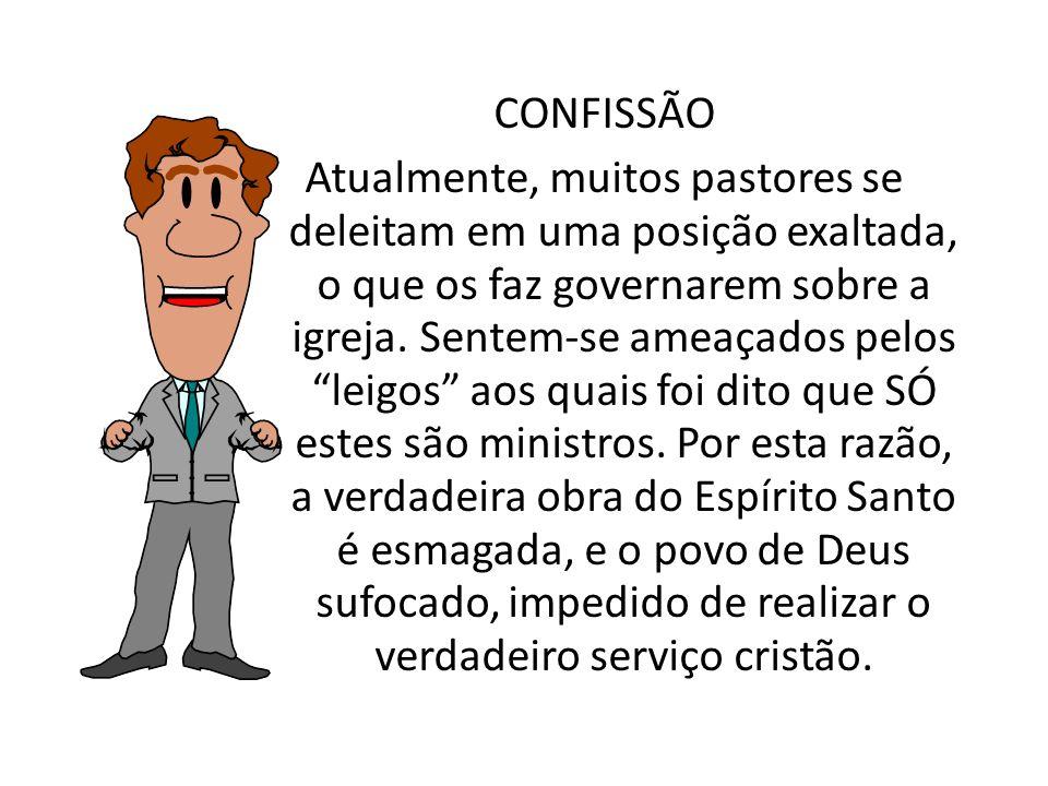 CONFISSÃO Atualmente, muitos pastores se deleitam em uma posição exaltada, o que os faz governarem sobre a igreja.