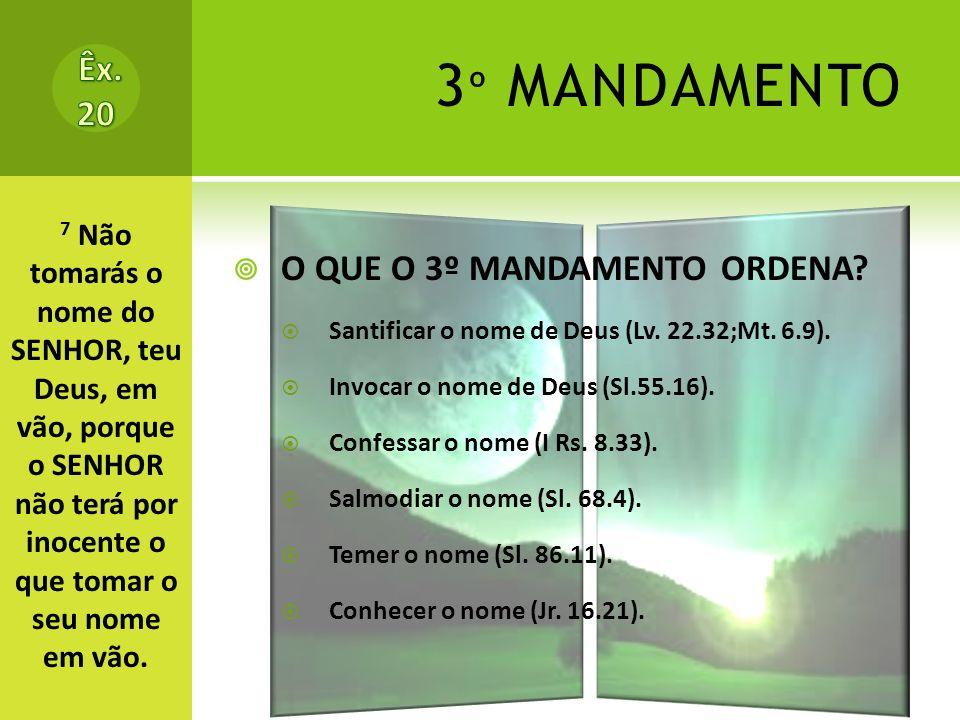 3 º MANDAMENTO O QUE O 3º MANDAMENTO ORDENA.Santificar o nome de Deus (Lv.