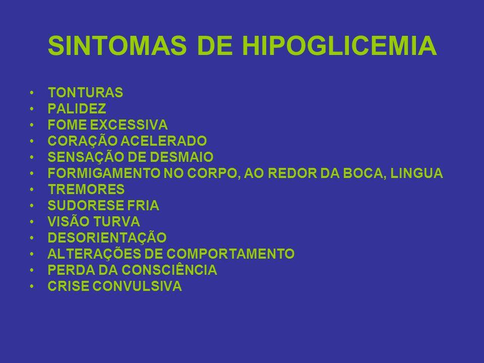 SINTOMAS DE HIPOGLICEMIA TONTURAS PALIDEZ FOME EXCESSIVA CORAÇÃO ACELERADO SENSAÇÃO DE DESMAIO FORMIGAMENTO NO CORPO, AO REDOR DA BOCA, LINGUA TREMORE