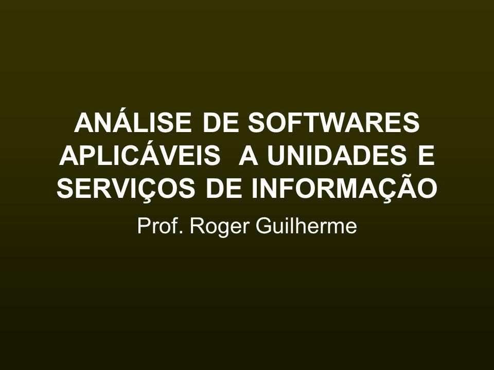 ANÁLISE DE SOFTWARES APLICÁVEIS A UNIDADES E SERVIÇOS DE INFORMAÇÃO Prof. Roger Guilherme